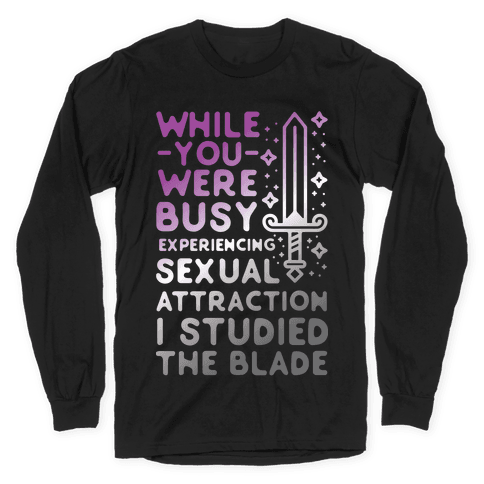 While You Were Busy Experiencing Sexual Attraction Long Sleeve T-Shirt