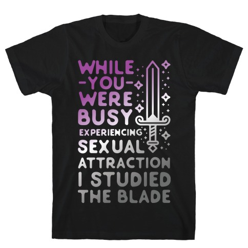 While You Were Busy Experiencing Sexual Attraction T-Shirt