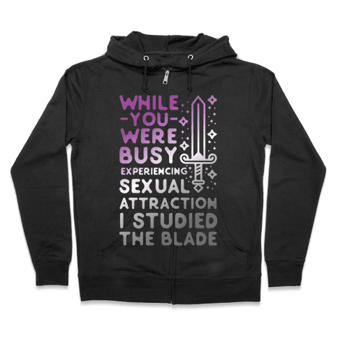 While You Were Busy Experiencing Sexual Attraction Zip Hoodie