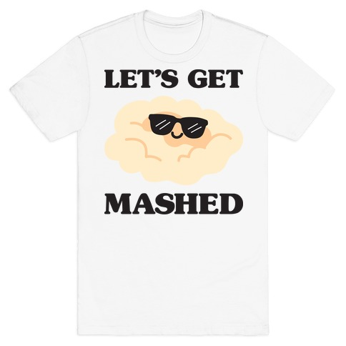 Let's Get Mashed (Potatoes) T-Shirt