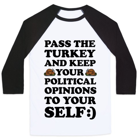 Pass The Turkey And Keep Your Political Opinions To Yourself Baseball Tee