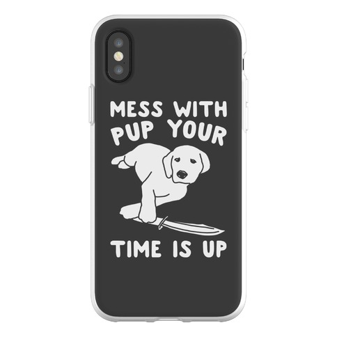 Mess With Pup Your Time Is Up Phone Flexi-Case