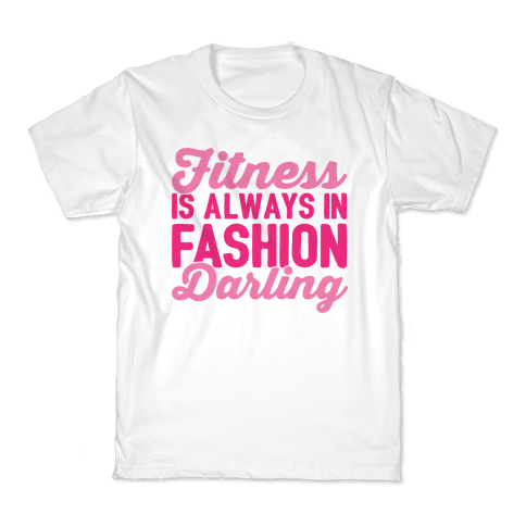 Fitness Is Always In Fashion Darling Kids T-Shirt