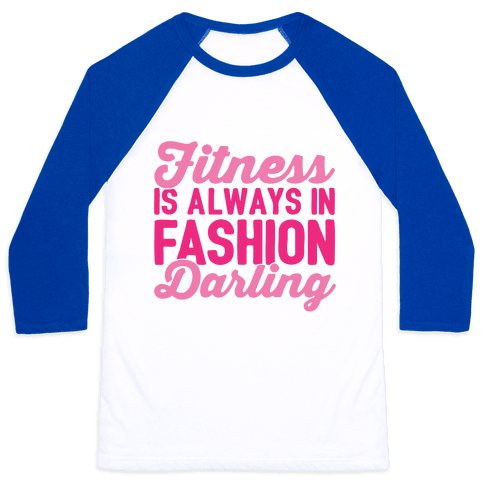 Fitness Is Always In Fashion Darling Baseball Tee