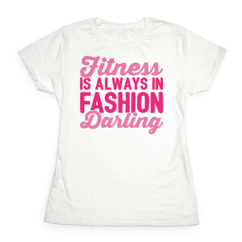 Fitness Is Always In Fashion Darling Womens T-Shirt