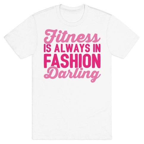 Fitness Is Always In Fashion Darling T-Shirt