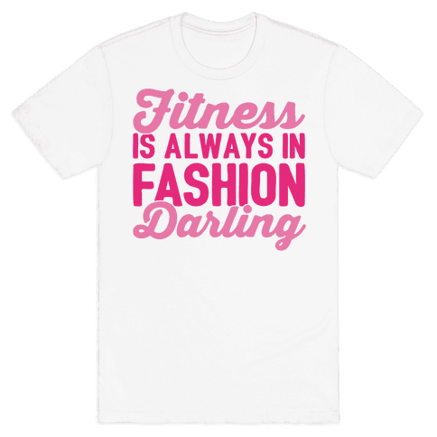 Fitness Is Always In Fashion Darling Mens T-Shirt