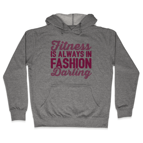 Fitness Is Always In Fashion Darling Hooded Sweatshirt
