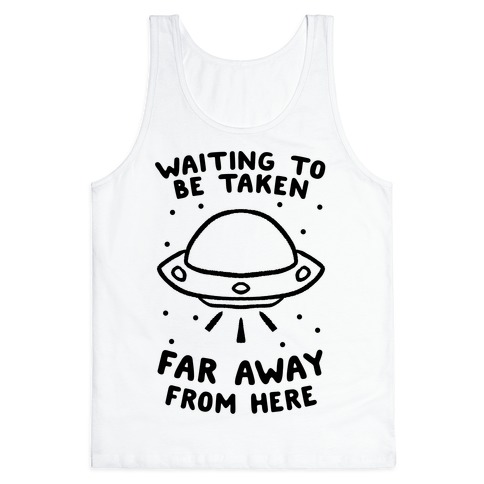 Waiting To Be Taken Far Away From Here Tank Top