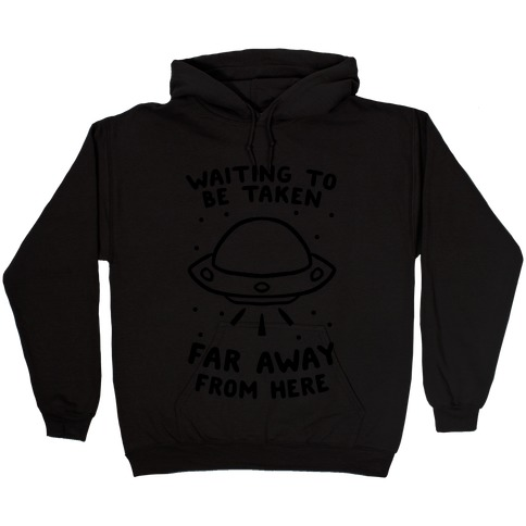 Waiting To Be Taken Far Away From Here Hooded Sweatshirt