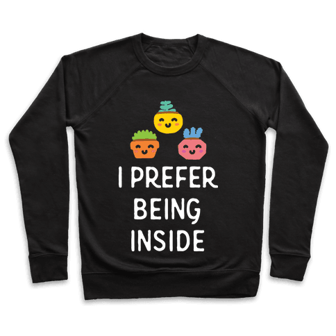 I Prefer Being Inside Pullover