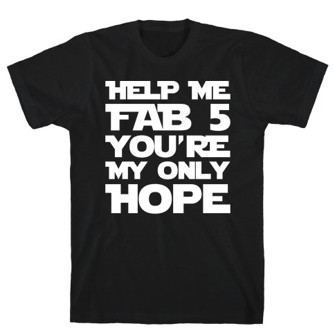 Help Me Fab 5 You're My Only Hope Parody White Print T-Shirt