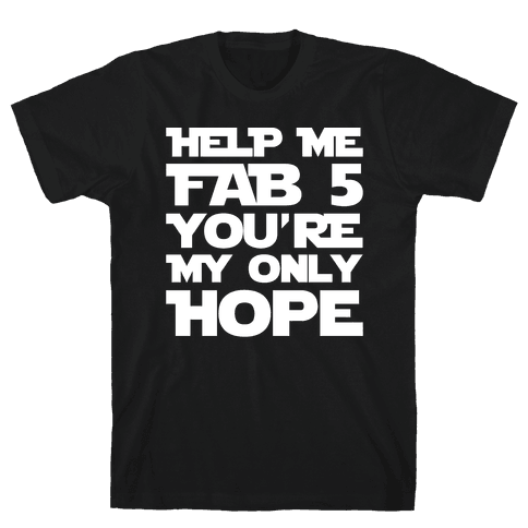Help Me Fab 5 You're My Only Hope Parody White Print Mens T-Shirt