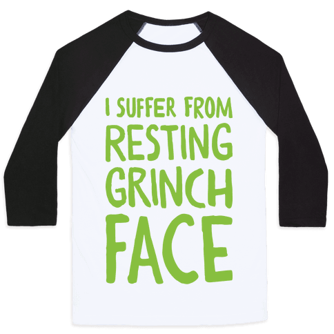 I Suffer From Resting Grinch Face Baseball Tee