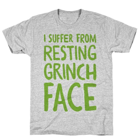 I Suffer From Resting Grinch Face Mens T-Shirt