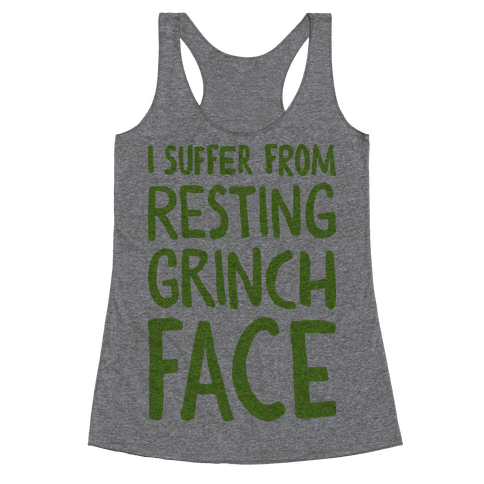 I Suffer From Resting Grinch Face Racerback Tank Top