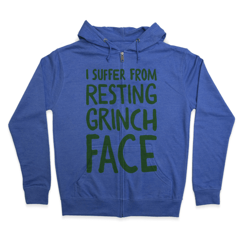 I Suffer From Resting Grinch Face Zip Hoodie