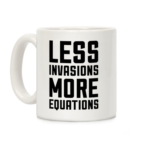 Less Invasions More Equations Coffee Mug
