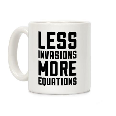 Less Invasions More Equations Coffee Mug