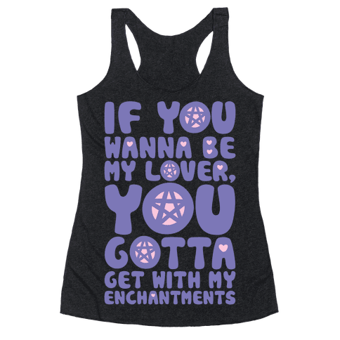 If You Wanna Be My Lover You Gotta Get With My Enchantments Parody White Print Racerback Tank Top