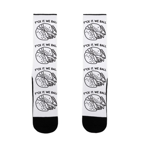 F*ck It, We Ball Armadillo Sock