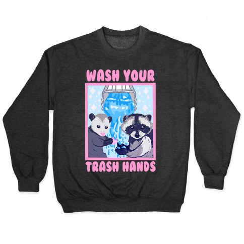 Wash Your Trash Hands Pullover