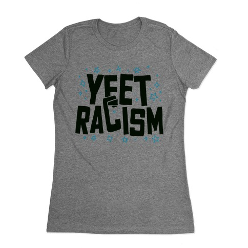 Yeet Racism Womens T-Shirt