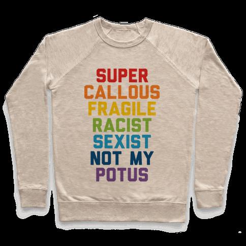 Super Callous Fragile Racist Sexist Not My Potus Pullover