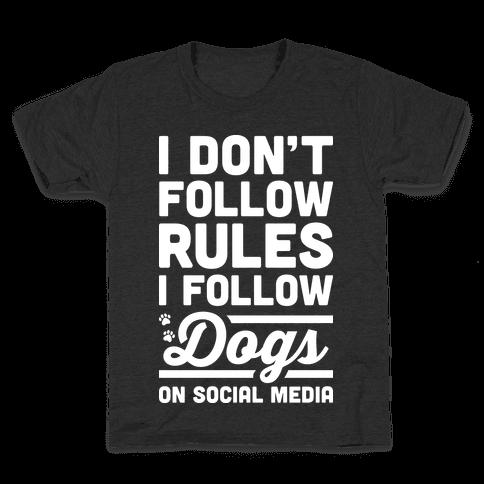 I Don't Follow Rules I Follow Dogs On Social Media Kids T-Shirt
