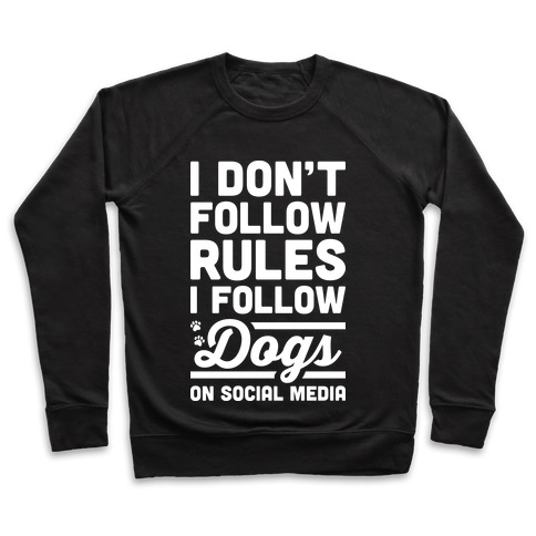 I Don't Follow Rules I Follow Dogs On Social Media Pullover