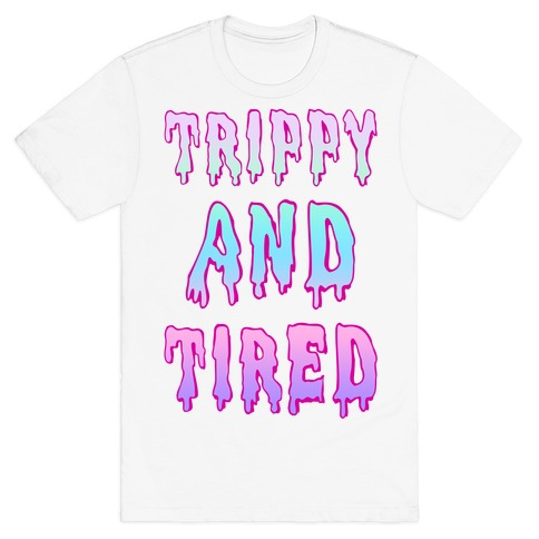 Trippy and Tired T-Shirt