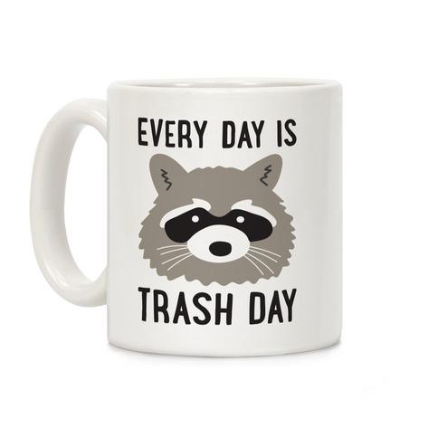 Every Day Is Trash Day Raccoon Coffee Mug