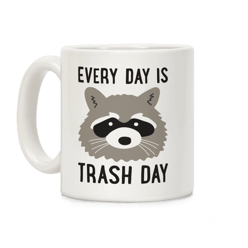 Every Day Is Trash Day Raccoon Coffee Mug