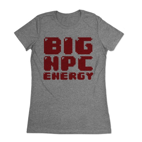 Big NPC Energy Womens T-Shirt