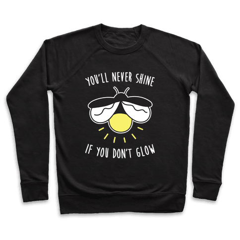 You'll Never Shine If You Don't Glow Pullover