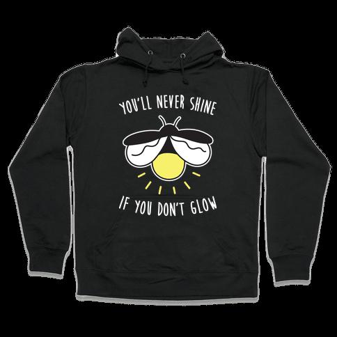 You'll Never Shine If You Don't Glow Hooded Sweatshirt