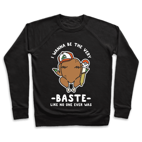 I Wanna Be The Very Baste Pullover