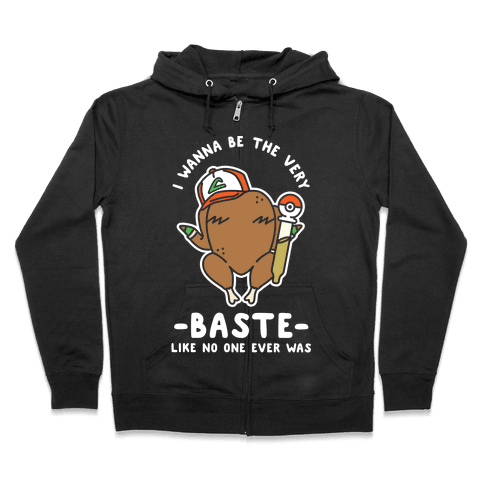 I Wanna Be The Very Baste Zip Hoodie
