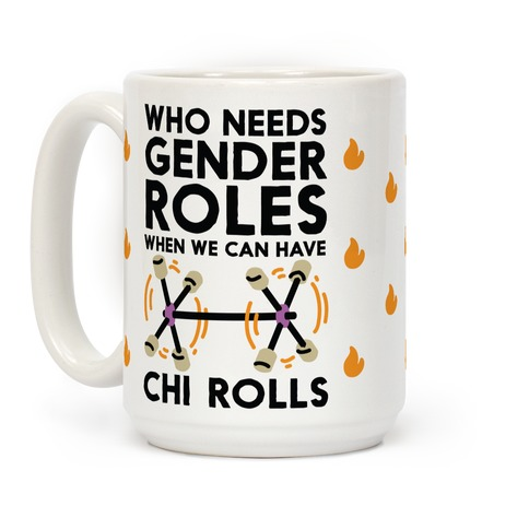 Who Needs Gender Roles When We Can Have Chi Rolls Coffee Mug