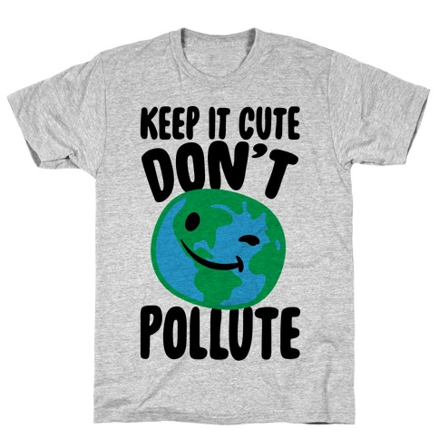 Keep It Cute Don't Pollute T-Shirt