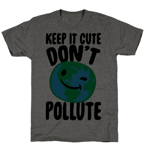 Keep It Cute Don't Pollute  Mens T-Shirt