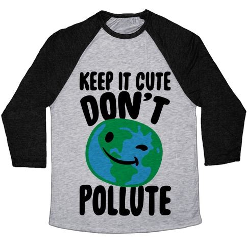 Keep It Cute Don't Pollute  Baseball Tee