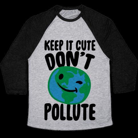 Keep It Cute Don't Pollute  Baseball Tee