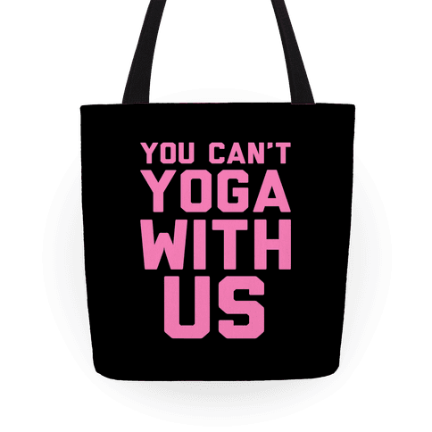 You Can't Yoga With Us Tote