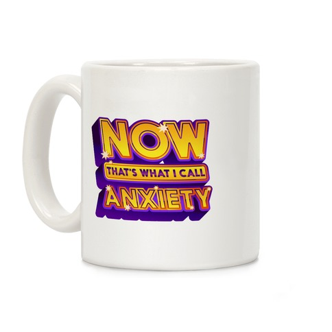 Now That's What I Call Anxiety Coffee Mug