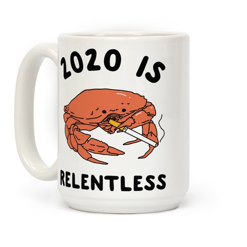2020 is Relentless Smoking Crab Coffee Mug