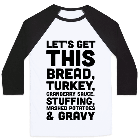 Let's Get This Bread Thanksgiving Baseball Tee