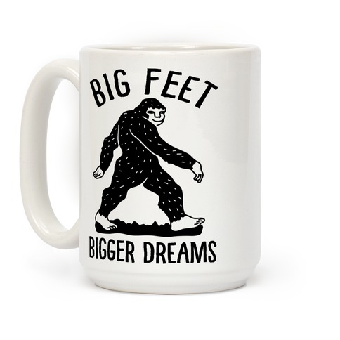 Big Feet Bigger Dreams Bigfoot Coffee Mug