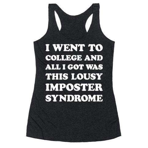 I Went To College All I Got Was This Lousy Imposter Syndrome Racerback Tank Top