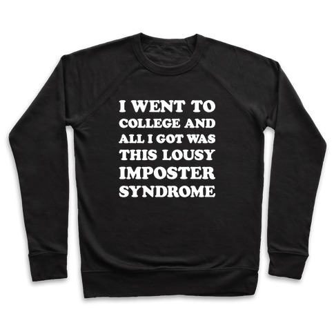 I Went To College All I Got Was This Lousy Imposter Syndrome Pullover